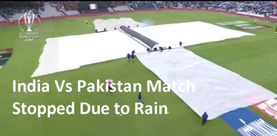 India Vs Pakistan CWC 2019 Match Stopped Due To Rain