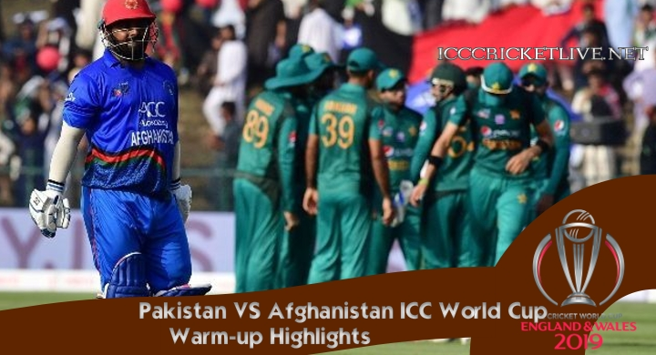 Pakistan VS Afghanistan CWC 2019 Warm Up Highlights